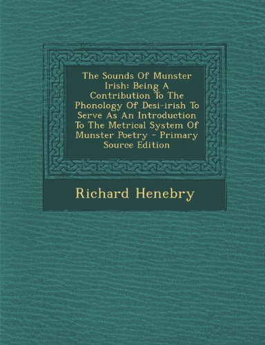9781289781392: The Sounds Of Munster Irish: Being A Contribution To The Phonology Of Desi-irish To Serve As An Introduction To The Metrical System Of Munster Poetry
