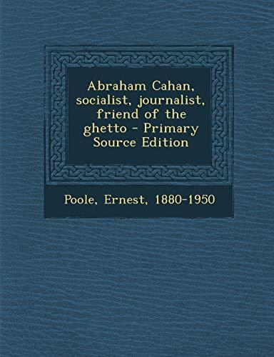 9781289783754: Abraham Cahan, socialist, journalist, friend of the ghetto