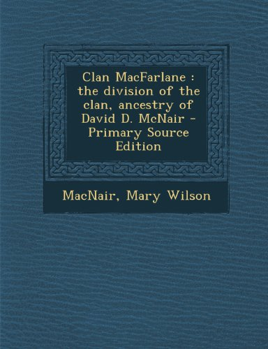 9781289786205: Clan MacFarlane: the division of the clan, ancestry of David D. McNair