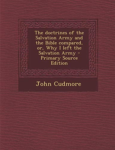 9781289789305: The doctrines of the Salvation Army and the Bible compared, or, Why I left the Salvation Army