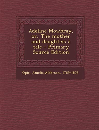 9781289791483: Adeline Mowbray, Or, the Mother and Daughter: A Tale