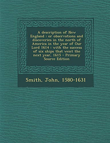 9781289799083: A Description of New England: Or Observations and Discoveries in the North of America in the Year of Our Lord 1614: With the Success of Six Ships That Went the Next Year, 1615 - Primary Source Edition