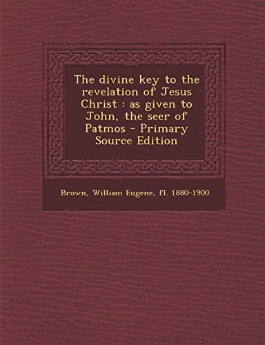 9781289804428: Divine Key to the Revelation of Jesus Christ: As Given to John, the Seer of Patmos