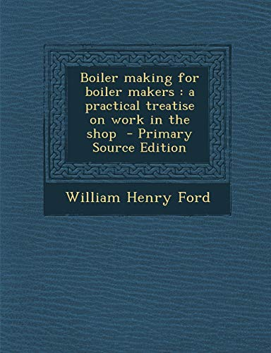 9781289806545: Boiler Making for Boiler Makers: A Practical Treatise on Work in the Shop