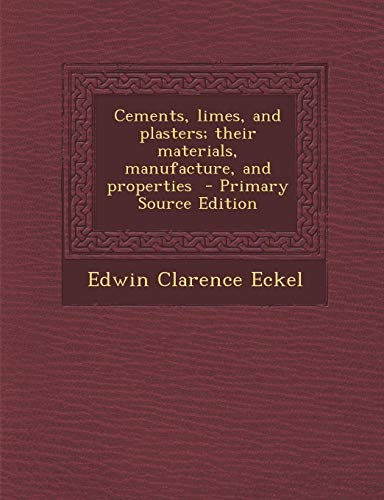 9781289808778: Cements, Limes, and Plasters; Their Materials, Manufacture, and Properties
