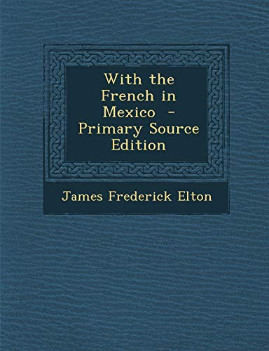 9781289809935: With the French in Mexico - Primary Source Edition
