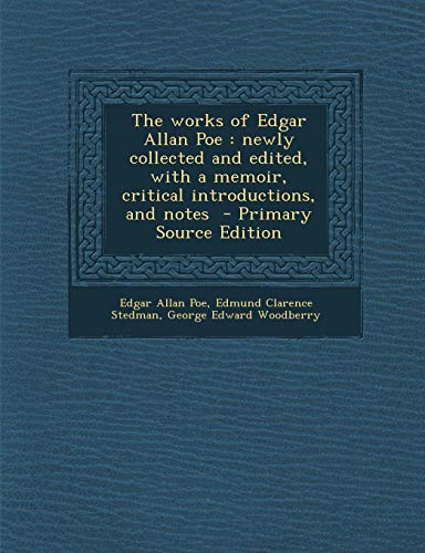 9781289810436: The works of Edgar Allan Poe: newly collected and edited, with a memoir, critical introductions, and notes - Primary Source Edition