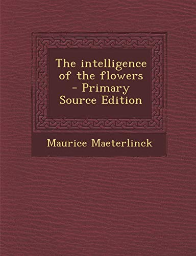 9781289811631: The intelligence of the flowers - Primary Source Edition