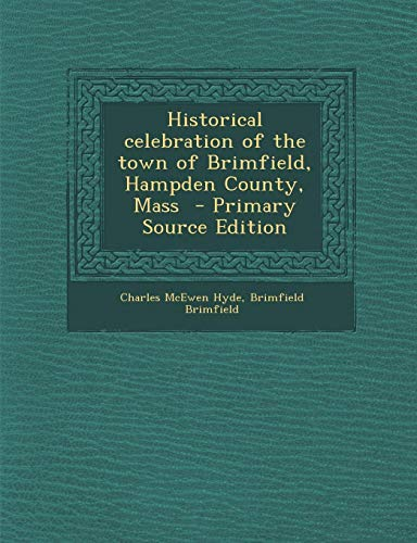 9781289812232: Historical Celebration of the Town of Brimfield, Hampden County, Mass