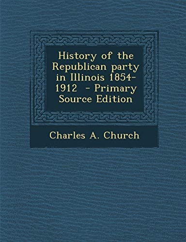 9781289814540: History of the Republican Party in Illinois 1854-1912