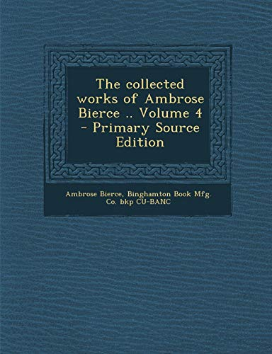 9781289818197: Collected Works of Ambrose Bierce .. Volume 4