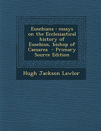 9781289819712: Eusebiana: essays on the Ecclesiastical history of Eusebius, bishop of Caesarea