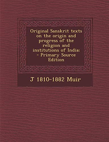 9781289823115: Original Sanskrit texts on the origin and progress of the religion and institutions of India;