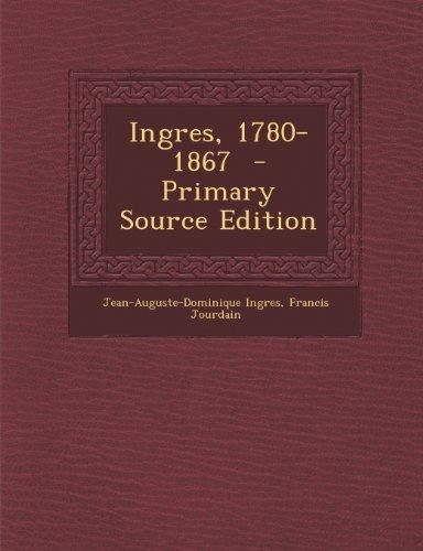 Ingres, 1780-1867 - Primary Source Edition: Francis Jourdain; Jean-Auguste-Dominique