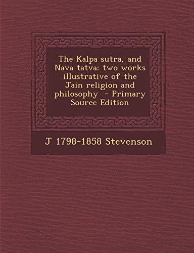 9781289825188: The Kalpa sutra, and Nava tatva: two works illustrative of the Jain religion and philosophy