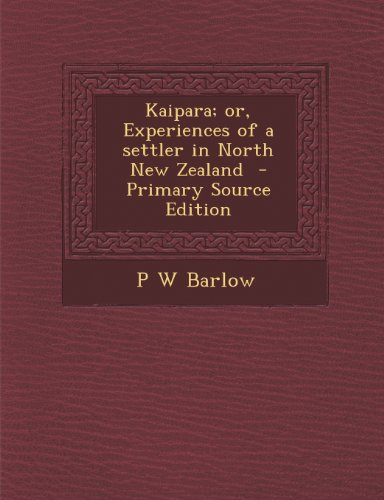 9781289825515: Kaipara; or, Experiences of a settler in North New Zealand