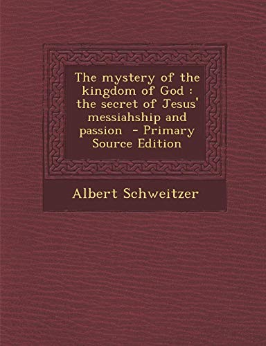 9781289828776: The mystery of the kingdom of God: the secret of Jesus' messiahship and passion