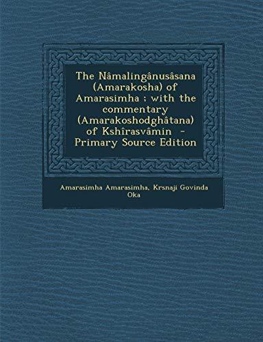 9781289829087: The Nâmalingânusâsana (Amarakosha) of Amarasimha ; with the commentary (Amarakoshodghâtana) of Kshîrasvâmin