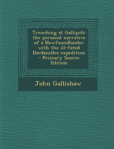 9781289835095: Trenching at Gallipoli; the personal narrative of a Newfoundlander with the ill-fated Dardanelles expedition