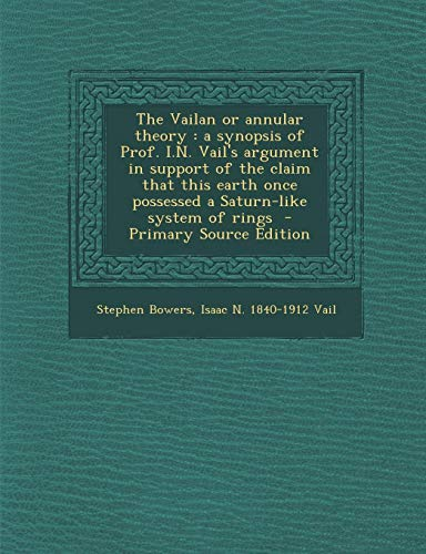 9781289835248: The Vailan or annular theory: a synopsis of Prof. I.N. Vail's argument in support of the claim that this earth once possessed a Saturn-like system of rings