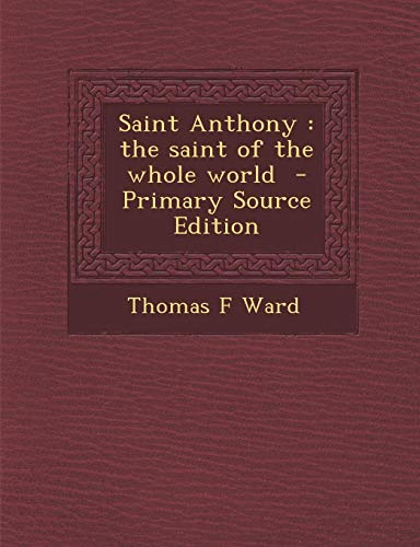 9781289839321: Saint Anthony: the saint of the whole world