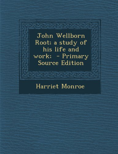 9781289853006: John Wellborn Root; A Study of His Life and Work;