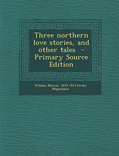 9781289853488: Three northern love stories, and other tales