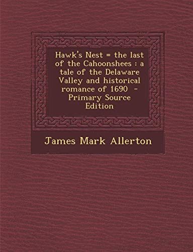 9781289854072: Hawk's Nest = the last of the Cahoonshees: a tale of the Delaware Valley and historical romance of 1690