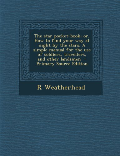9781289855031: The star pocket-book; or, How to find your way at night by the stars. A simple manual for the use of soldiers, travellers, and other landsmen