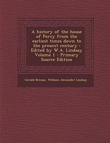 9781289857837: History of the House of Percy from the Earliest Times Down to the Present Century: Edited by W.A. Lindsay Volume 1