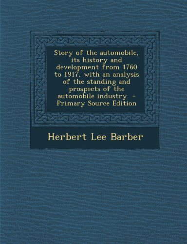 9781289858025: Story of the automobile, its history and development from 1760 to 1917, with an analysis of the standing and prospects of the automobile industry