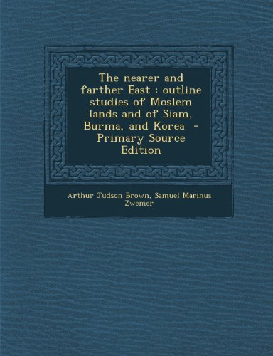 9781289858148: Nearer and Farther East: Outline Studies of Moslem Lands and of Siam, Burma, and Korea