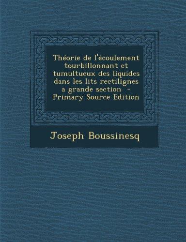 9781289858322: Theorie de L'Ecoulement Tourbillonnant Et Tumultueux Des Liquides Dans Les Lits Rectilignes a Grande Section (French Edition)