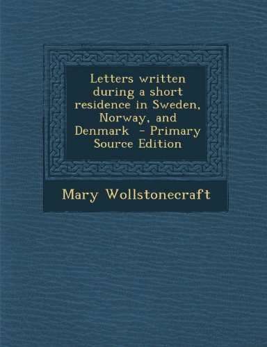 9781289858391: Letters Written During a Short Residence in Sweden, Norway, and Denmark