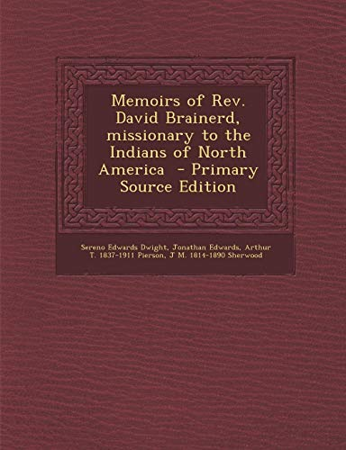 9781289858575: Memoirs of Rev. David Brainerd, missionary to the Indians of North America