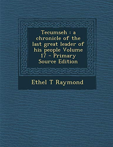 9781289867157: Tecumseh: A Chronicle of the Last Great Leader of His People Volume 17