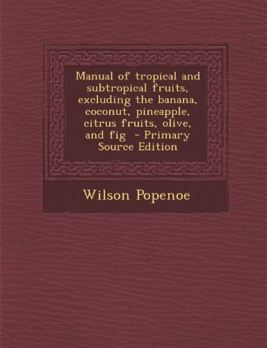 9781289867959: Manual of Tropical and Subtropical Fruits, Excluding the Banana, Coconut, Pineapple, Citrus Fruits, Olive, and Fig