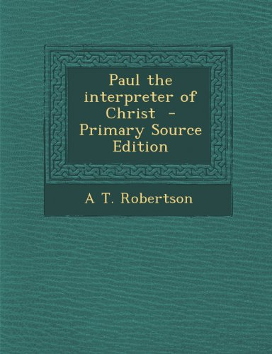 9781289870492: Paul the Interpreter of Christ - Primary Source Edition