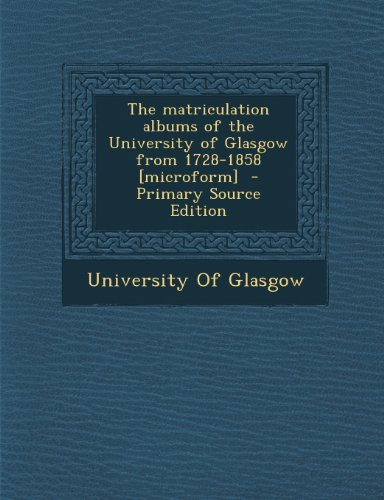 9781289872878: The Matriculation Albums of the University of Glasgow from 1728-1858 [Microform] - Primary Source Edition