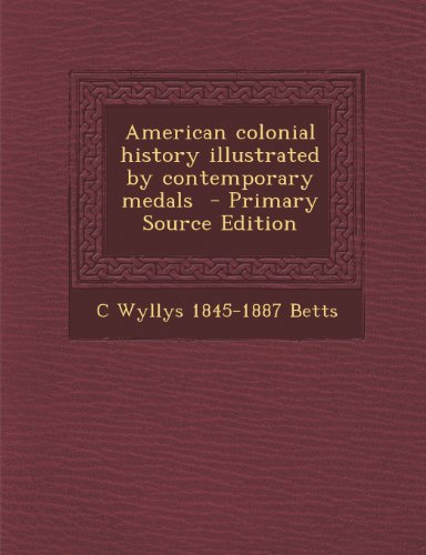 9781289873110: American Colonial History Illustrated by Contemporary Medals