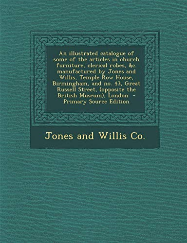 9781289875763: An Illustrated Catalogue of Some of the Articles in Church Furniture, Clerical Robes, &C. Manufactured by Jones and Willis, Temple Row House, Birmingh