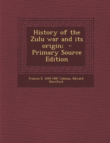 9781289881597: History of the Zulu war and its origin;
