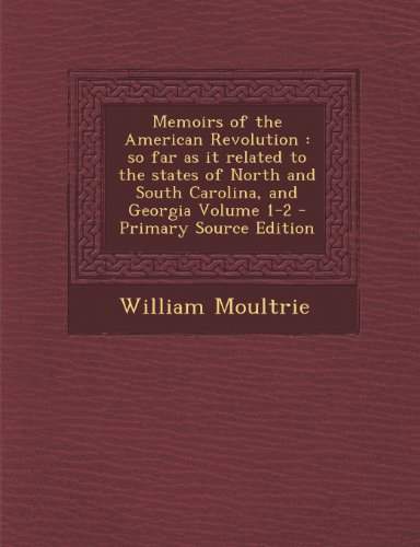 Memoirs of the American Revolution: so far as it related to the states of North and South Carolina,...