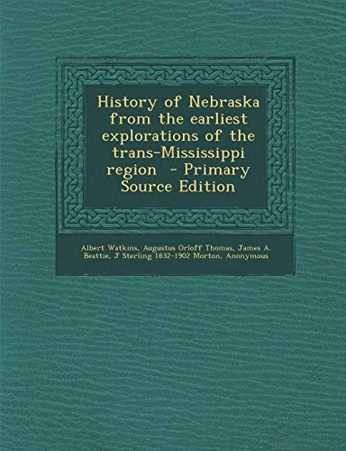 9781289882945: History of Nebraska from the Earliest Explorations of the Trans-Mississippi Region - Primary Source Edition