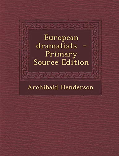 9781289883058: European Dramatists - Primary Source Edition