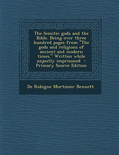 9781289883072: The Semitic Gods and the Bible. Being Over Three Hundred Pages from the Gods and Religions of Ancient and Modern Times. Written While Unjustly Impriso