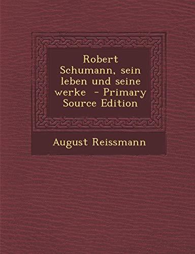 9781289884369: Robert Schumann, Sein Leben Und Seine Werke - Primary Source Edition