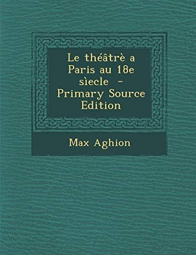 9781289885045: Le Theatre a Paris Au 18e Siecle (French Edition)