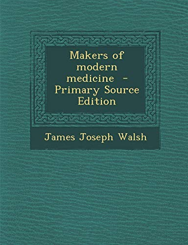 9781289892647: Makers of Modern Medicine - Primary Source Edition