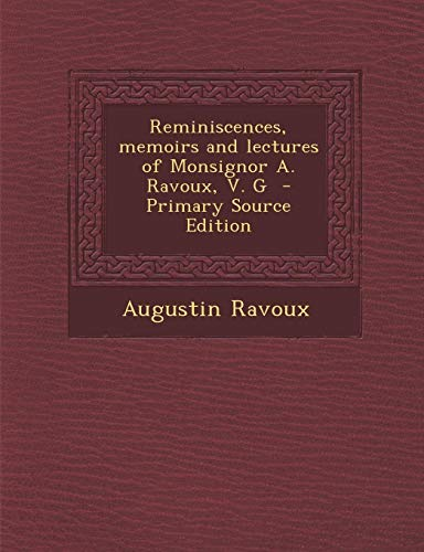 9781289894788: Reminiscences, Memoirs and Lectures of Monsignor A. Ravoux, V. G - Primary Source Edition